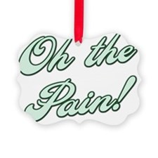 Oh the Pain - Green Ornament