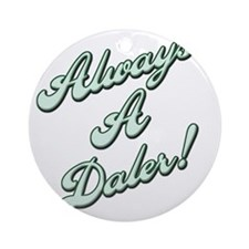 Always a Daler Round Ornament