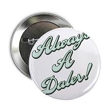 "Always a Daler 2.25"" Button"