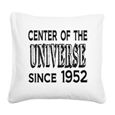 Center of the Universe Since  Square Canvas Pillow