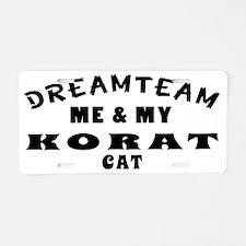 Dream Team Me And My Korat  Aluminum License Plate
