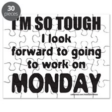 IM SO TOUGH I LOOK FORWARD TO GOING TO WORK Puzzle