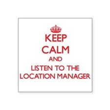 Keep Calm and Listen to the Location Manager Stick