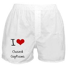 I love Closed Captions Boxer Shorts