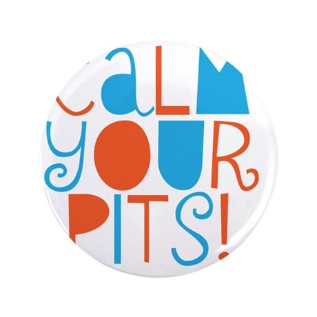 "calm your pits 3.5"" Button"