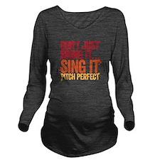 sing it Long Sleeve Maternity T-Shirt