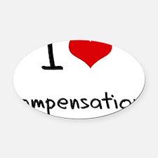 I love Compensation Oval Car Magnet