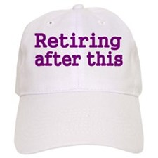 Retiring after this Baseball Cap