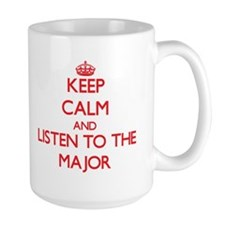 Keep Calm and Listen to the Major Mugs