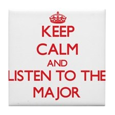 Keep Calm and Listen to the Major Tile Coaster