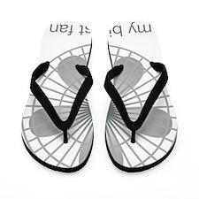 This is my biggest fan! Flip Flops