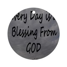 Every day Is a Blessing From God. Round Ornament