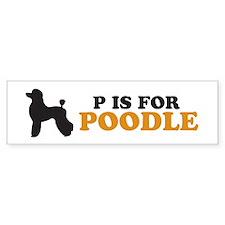 """""""P is for Poodle"""" Bumper Bumper Sticker"""