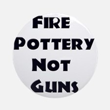 Fire Pottery Not Guns Round Ornament