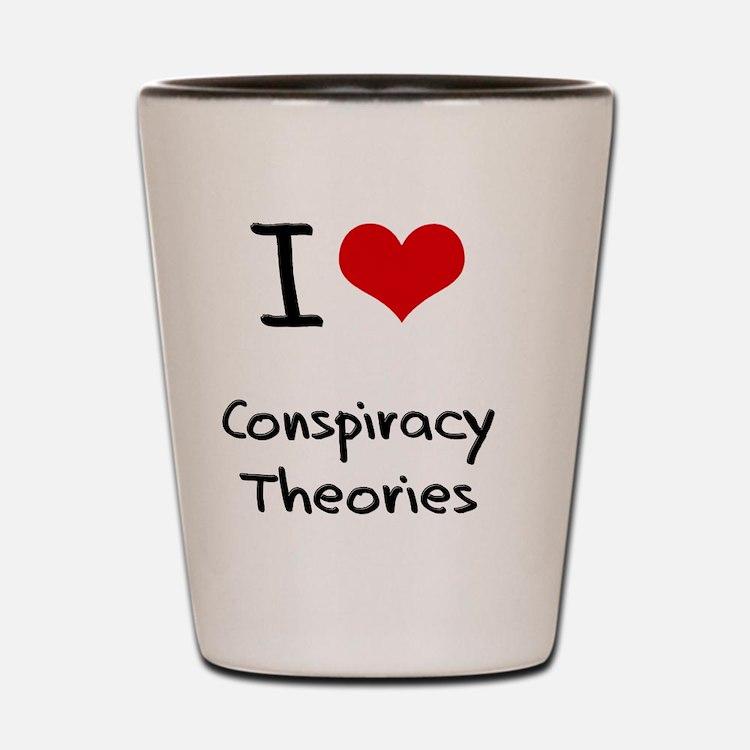 I love Conspiracy Theories Shot Glass