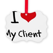 I love My Client Ornament