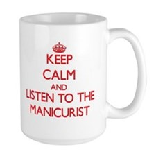 Keep Calm and Listen to the Manicurist Mugs
