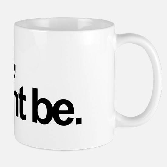 Bitch, I Might Be. Mug
