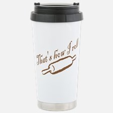 Thats How I Roll Stainless Steel Travel Mug