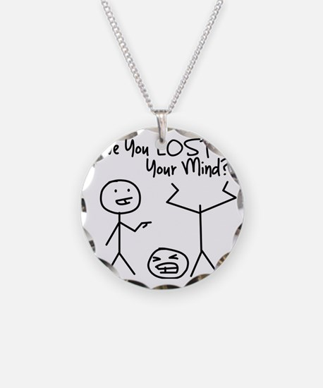 Have You Lost Your Mind Necklace