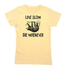 Live Slow. Die Whenever Girl's Tee