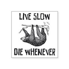 "Live Slow. Die Whenever Square Sticker 3"" x 3"""