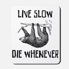Live Slow. Die Whenever Mousepad