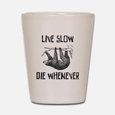 Live Slow. Die Whenever Shot Glass