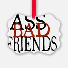 Ass Bad Friends spelled out Ornament