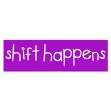 Shift Happens bumper sticker