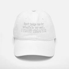 Don't judge...I teach theatre! Baseball Baseball Cap