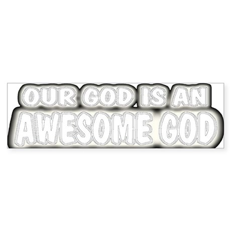 Our God Is An Awesome God Bumper Sticker