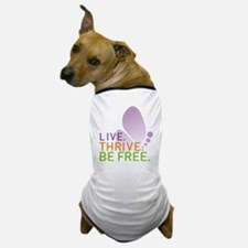 LIVE. THRIVE. BE FREE. on White Dog T-Shirt