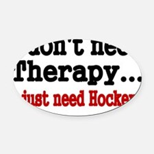 I dont need therapy. I just need H Oval Car Magnet