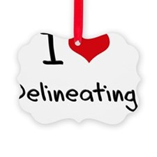 I Love Delineating Ornament
