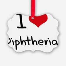 I Love Diphtheria Ornament