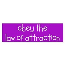 Obey the Law Of Attraction bumper sticker
