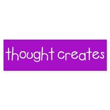 Thought Creates bumper sticker