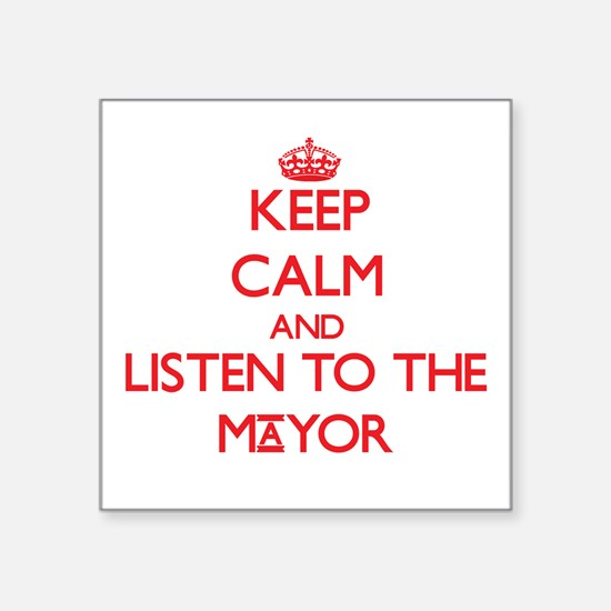 Keep Calm and Listen to the Mayor Sticker