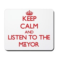 Keep Calm and Listen to the Mayor Mousepad