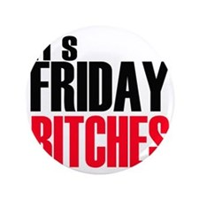 "Friday Bitches 3.5"" Button"