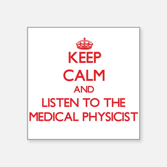 Keep Calm and Listen to the Medical Physicist Stic