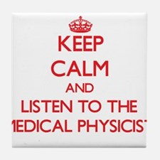 Keep Calm and Listen to the Medical Physicist Tile