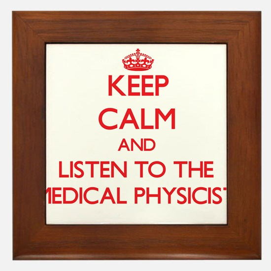 Keep Calm and Listen to the Medical Physicist Fram