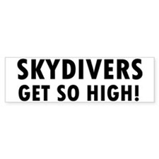 Skydivers get so high Bumper Sticker