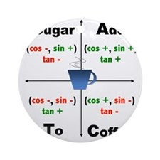 Trig Signs Add Sugar To Coffee Round Ornament