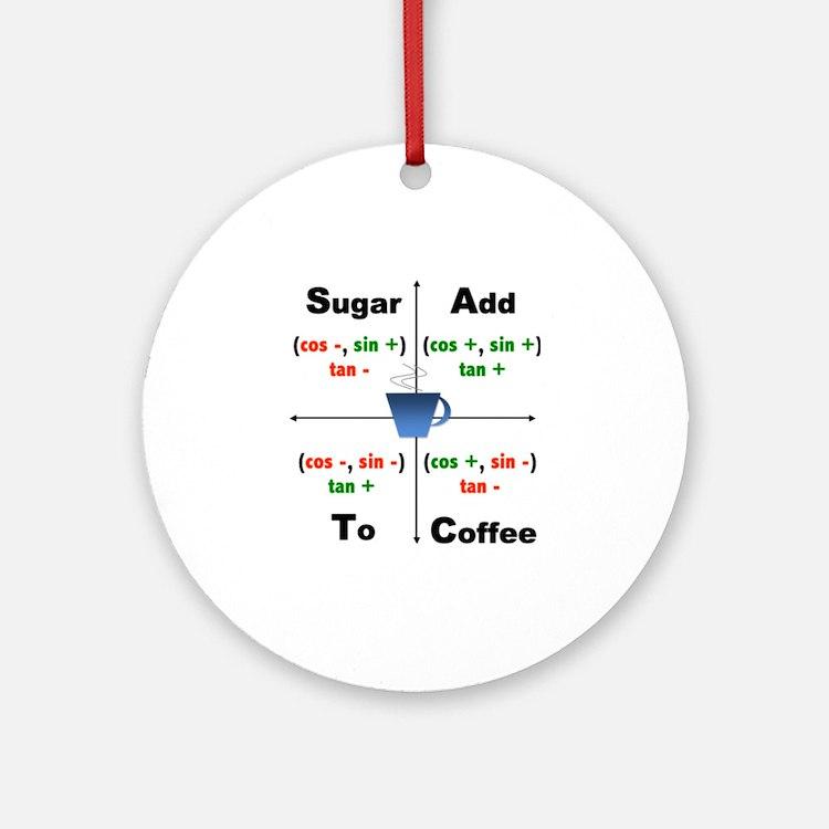 Trig Signs Add Sugar To Coffee Round Ornament