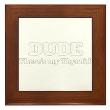 DUDE where's my thyriod?  Framed Tile