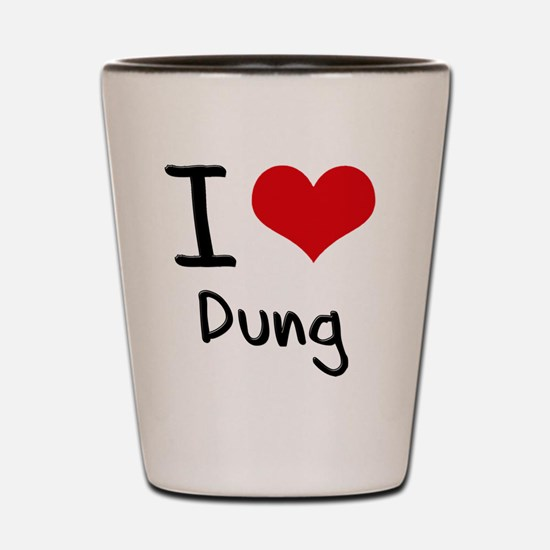 I Love Dung Shot Glass