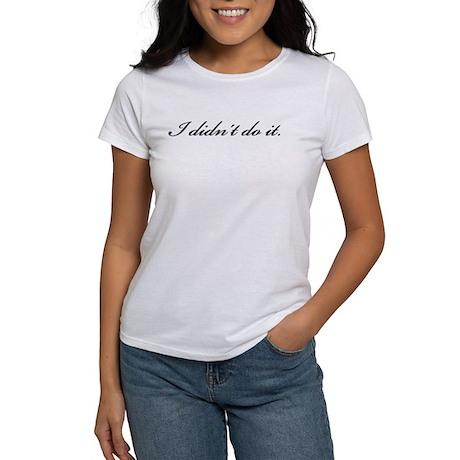 I DIDN'T DO IT. Women's T-Shirt